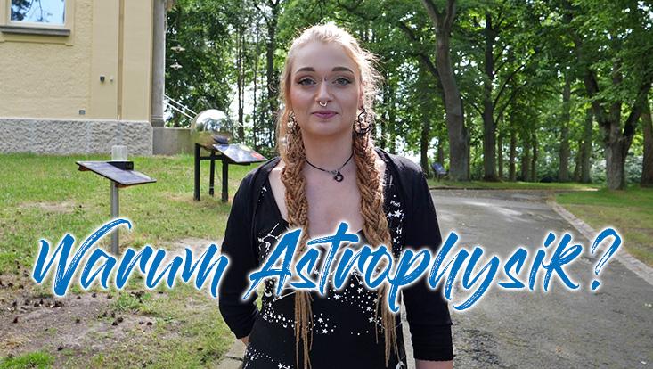 In der ersten Folge erklärt die Master-Studentin Kathrin Böckmann, warum sie Astrophysik studiert hat, wie das Studium abläuft, welche Herausforderungen es gibt und was sie an dem Thema so fasziniert.