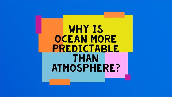 Title Why is Ocean more predictable than Atmosphere