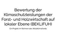 Bewertung der Klimaschutzleistungen der Forst- und Holzwirtschaft auf lokaler Ebene (BEKLIFUH) Ein Projekt im Rahmen des Waldklimafonds