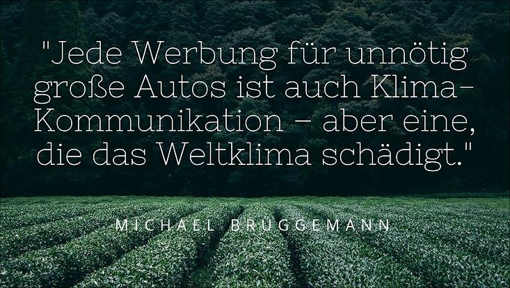 Quotation Brueggemann Jede Werbung für unnötig große Autos ist auch Klima-Kommunikation - aber eine, die das Weltklima schädigt