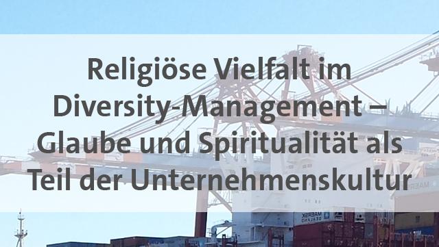 Religiöse Vielfalt im Diversity-Management - Glaube und Spiritualität als Teil der Unternehmenskultur