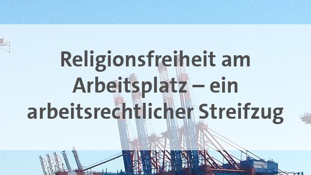 Religionsfreiheit am Arbeitsplatz - ein arbeitsrechtlicher Streifzug