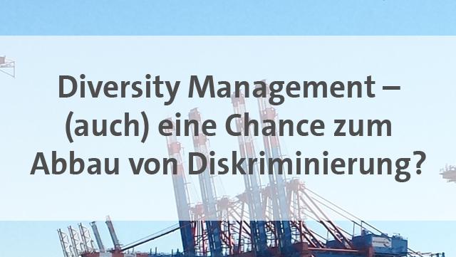 Diversity Management - (auch) eine Chance zum Abbau von Diskriminierung?