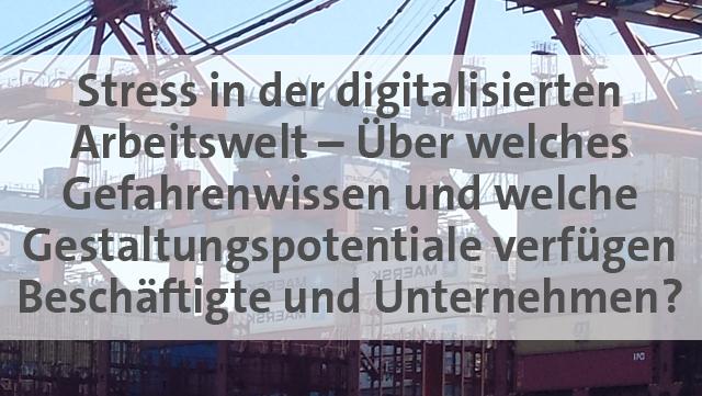 Stress in der digitalisierten Arbeitswelt – Über welches Gefahrenwissen und welche Gestaltungspotentiale verfügen Beschäftigte und Unternehmen?