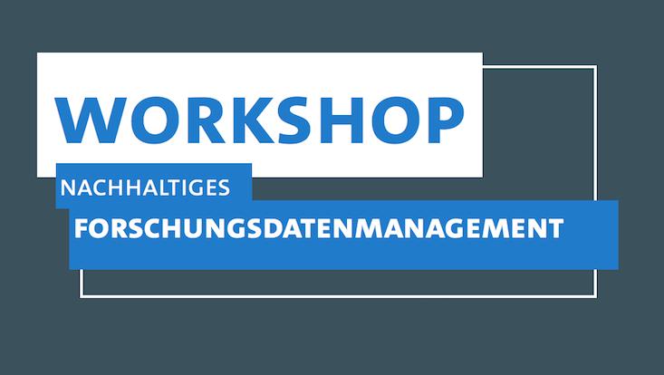 Workshop: Nachhaltiges Forschungsdatenmanagement
