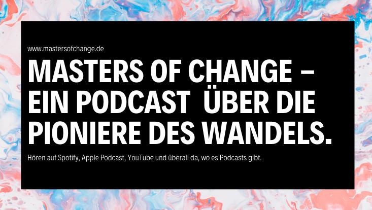 Großer, weißer Schriftzug auf schwarzem Hintergrund: Masters of Change - Ein Podcast über die Pioniere des Wandels.